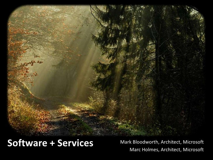 Software + Services   Mark Bloodworth, Architect, Microsoft                          Marc Holmes, Architect, Microsoft