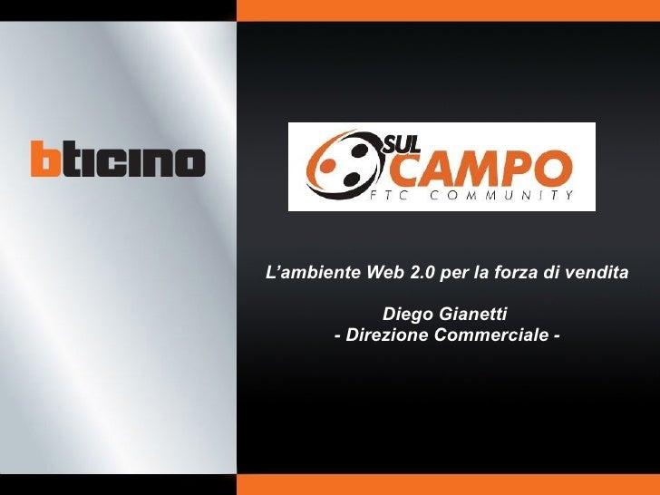 L'ambiente Web 2.0 per la forza di vendita Diego Gianetti  - Direzione Commerciale -
