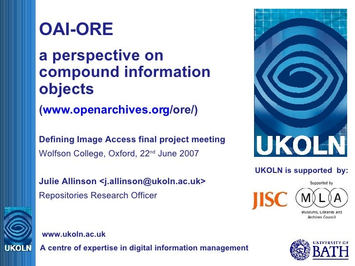UKOLN is supported  by: OAI-ORE  a perspective on compound information objects ( www.openarchives.org /ore/ ) Defining Ima...