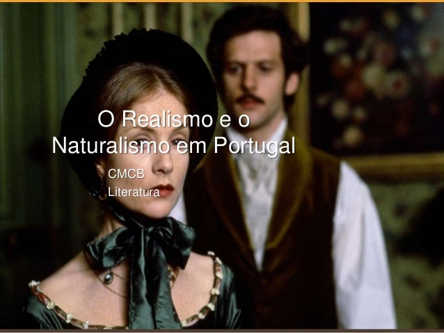 O Realismo e oNaturalismo em PortugalCMCBLiteratura