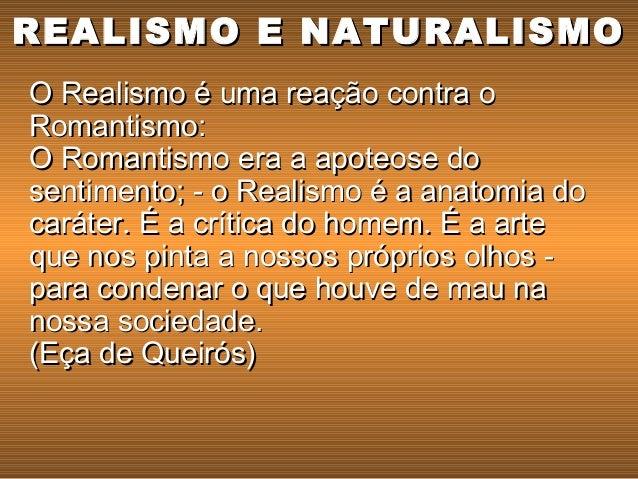 O Realismo é uma reação contra oO Realismo é uma reação contra o Romantismo:Romantismo: O Romantismo era a apoteose doO Ro...