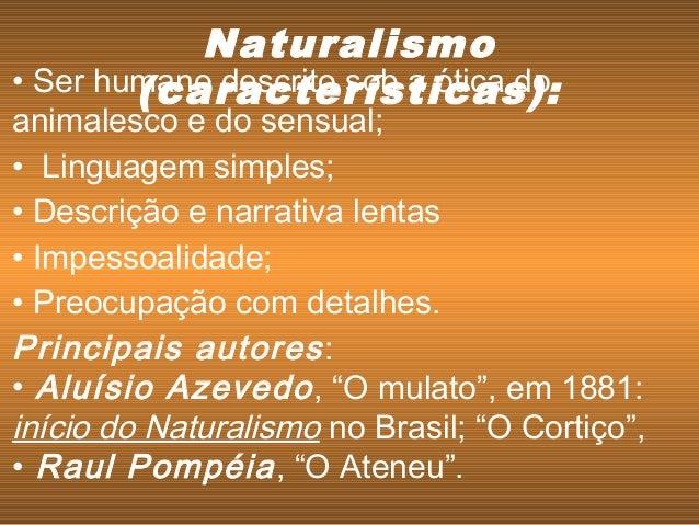 • Ser humano descrito sob a ótica do animalesco e do sensual; • Linguagem simples; • Descrição e narrativa lentas • Impess...