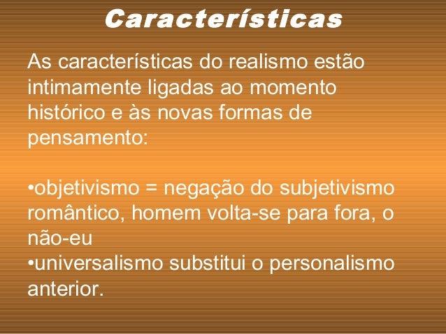 As características do realismo estão intimamente ligadas ao momento histórico e às novas formas de pensamento: •objetivism...