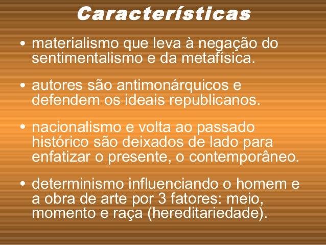 • materialismo que leva à negação do sentimentalismo e da metafísica. • autores são antimonárquicos e defendem os ideais r...