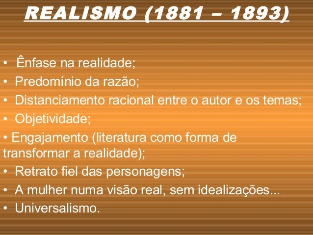 • Ênfase na realidade; • Predomínio da razão; • Distanciamento racional entre o autor e os temas; • Objetividade; • ...