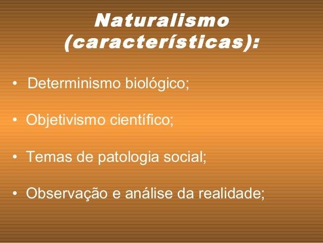 • Determinismo biológico; • Objetivismo científico; • Temas de patologia social; • Observação e análise da realidade;...