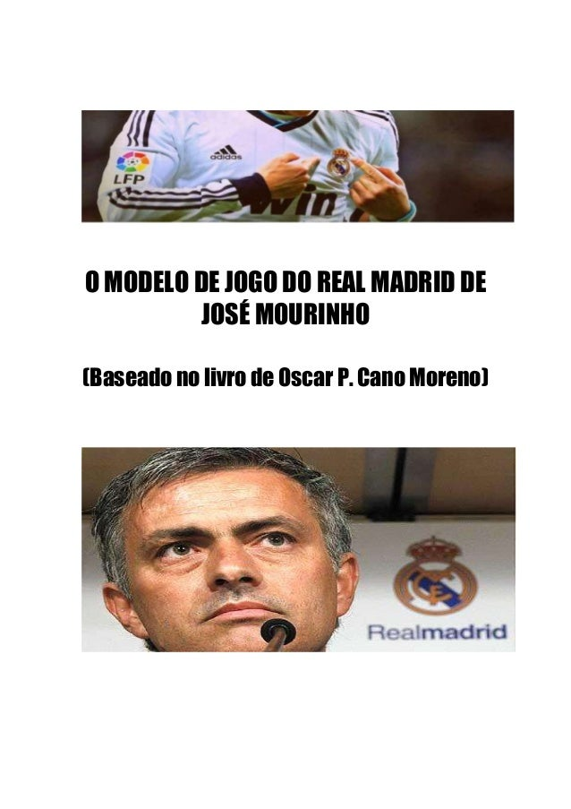 O MODELO DE JOGO DO REAL MADRID DE JOSÉ MOURINHO (Baseado no livro de Oscar P. Cano Moreno)
