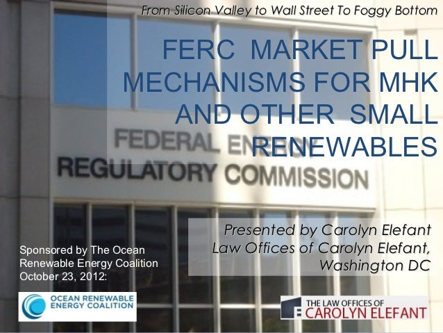 From Silicon Valley to Wall Street To Foggy Bottom                     FERC MARKET PULL                   MECHANISMS FOR M...