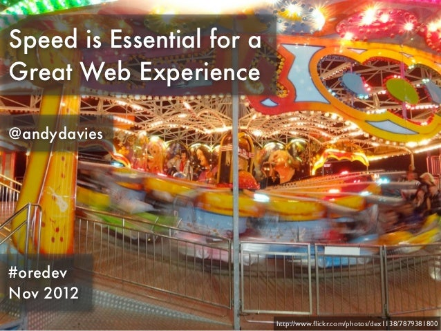 Speed is Essential for aGreat Web Experience@andydavies#oredevNov 2012                           http://www.flickr.com/phot...