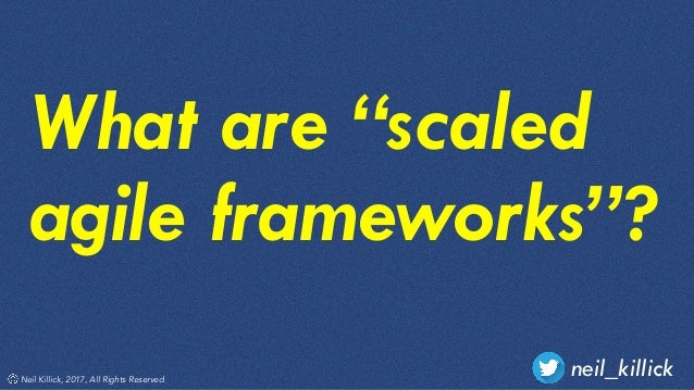 Why scaled agile frameworks exist and why you don't need them Slide 2