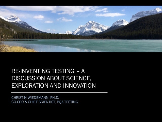 RE-INVENTING TESTING – A DISCUSSION ABOUT SCIENCE, EXPLORATION AND INNOVATION CHRISTIN WIEDEMANN, PH.D. CO-CEO & CHIEF SCI...
