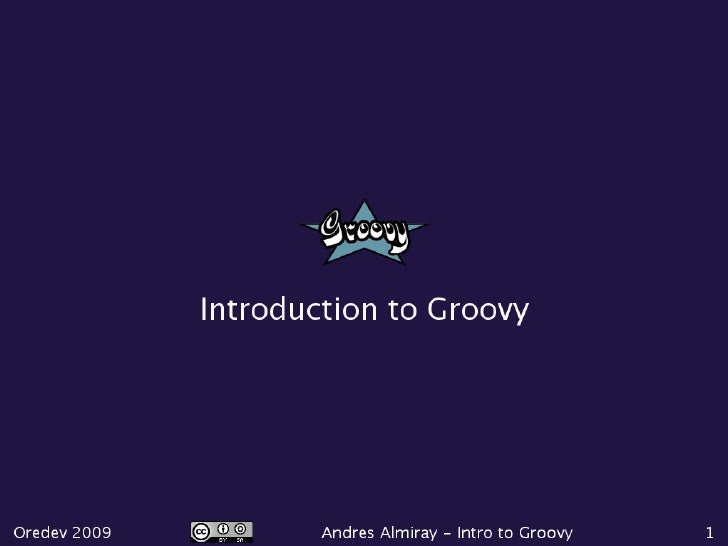 Øredev 09 - Introduction to Groovy