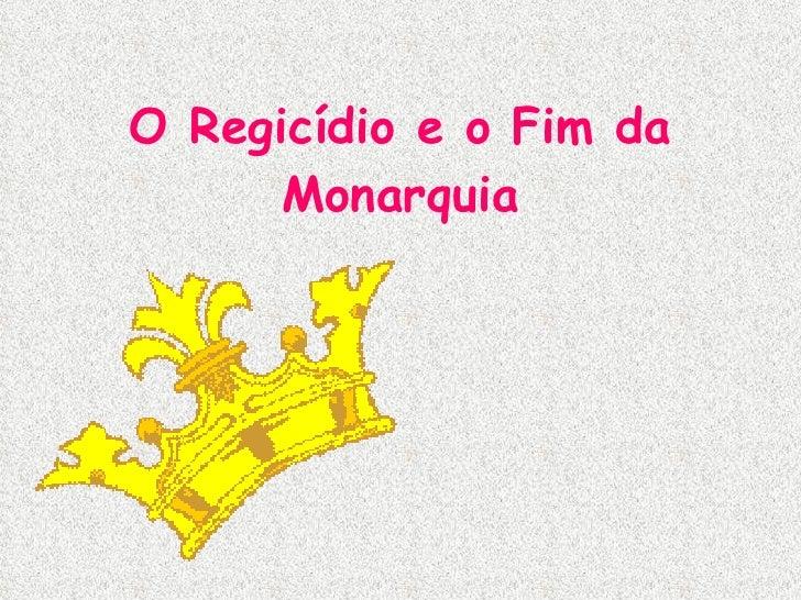 O Regicídio e o Fim da Monarquia