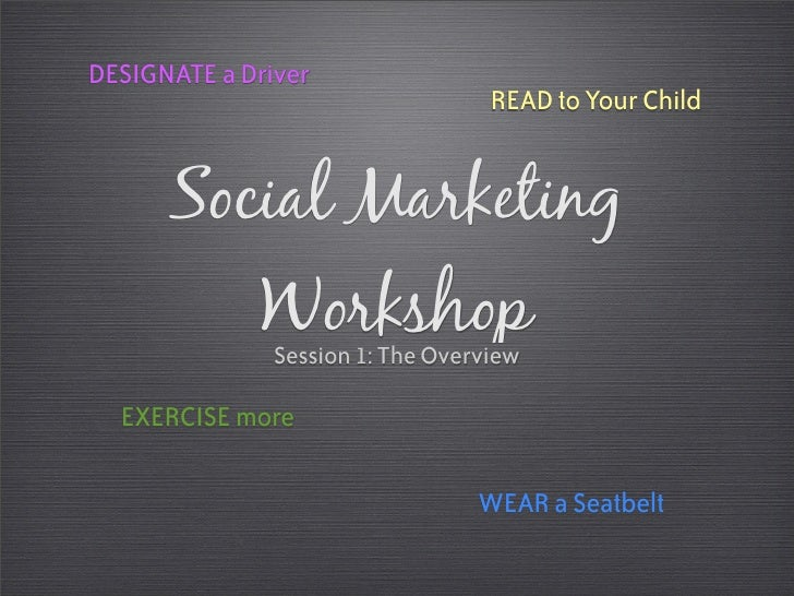 DESIGNATE a Driver                                    READ to Your Child         Social Marketing               Workshop  ...