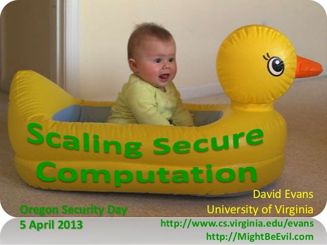 David EvansUniversity of Virginiahttp://www.cs.virginia.edu/evanshttp://MightBeEvil.comOregon Security Day5 April 2013