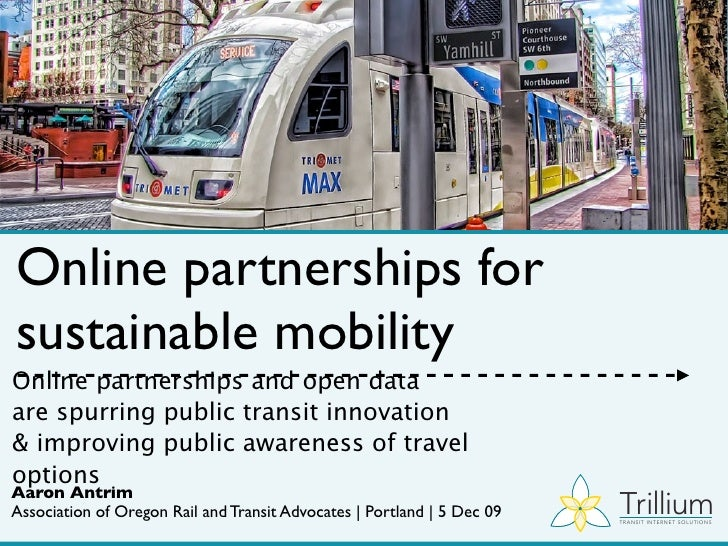 Online partnerships for sustainable mobility Online partnerships and open data are spurring public transit innovation & im...