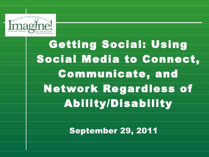Getting Social: Using Social Media to Connect, Communicate, and Network Regardless of Ability/Disability   September 29, 2...