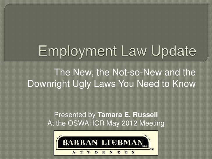 The New, the Not-so-New and theDownright Ugly Laws You Need to Know      Presented by Tamara E. Russell    At the OSWAHCR ...