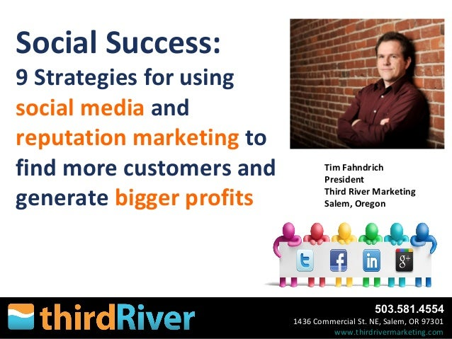 503.581.4554 1436 Commercial St. NE, Salem, OR 97301 www.thirdrivermarketing.com Social Success: 9 Strategies for using so...