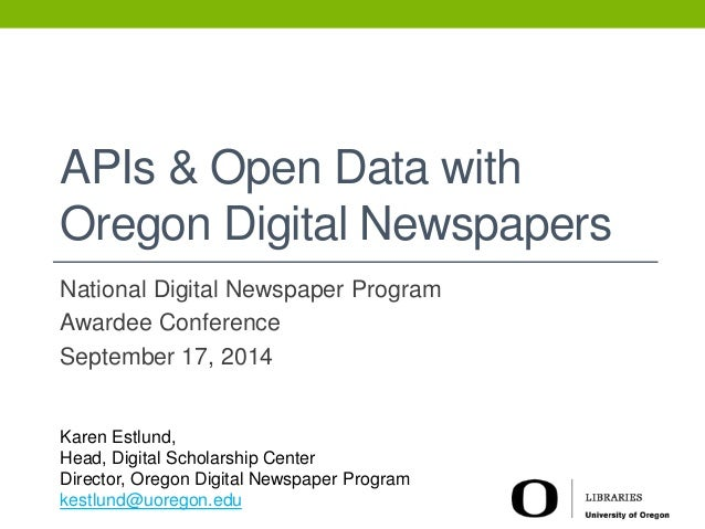 APIs & Open Data with  Oregon Digital Newspapers  National Digital Newspaper Program  Awardee Conference  September 17, 20...