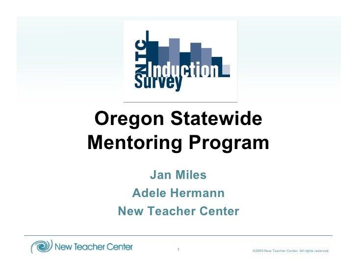 Oregon Statewide Mentoring Program       Jan Miles     Adele Hermann   New Teacher Center            1            ©2009 Ne...