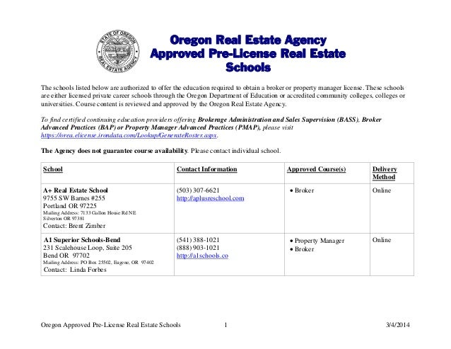 Oregon Real Estate Agency Approved Pre-License Real Estate Schools The schools listed below are authorized to offer the ed...