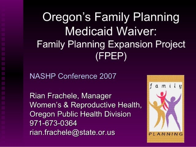 Oregon's Family Planning Medicaid Waiver:Family Planning Expansion Project (FPEP)
