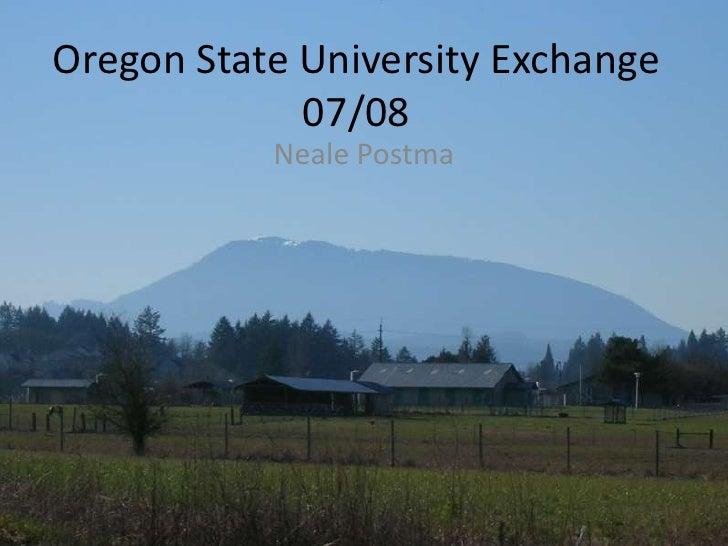 Oregon State University Exchange              07/08            Neale Postma