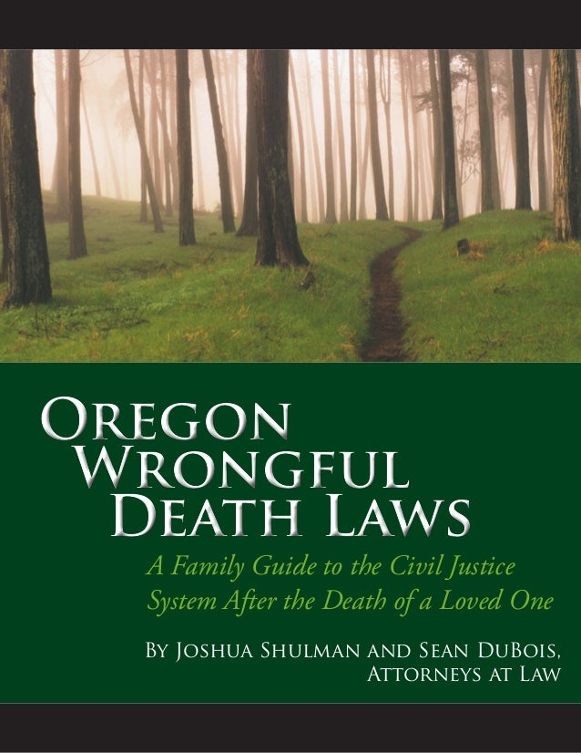 Oregon Wrongful   Death Laws Oregon Wrongful   Death Laws A Family Guide to the Civil Justice System After the D...