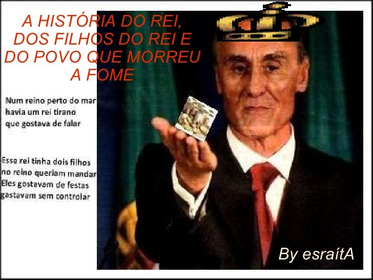 By esraítA A HISTÓRIA DO REI, DOS FILHOS DO REI E DO POVO QUE MORREU A FOME