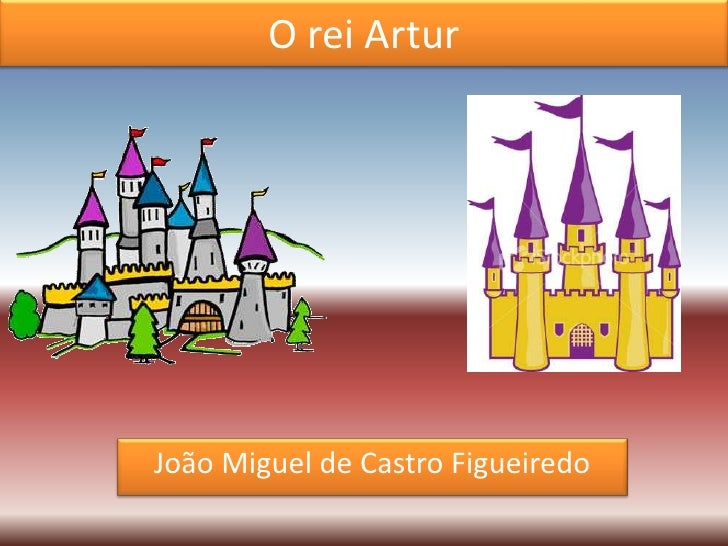 O rei ArturJoão Miguel de Castro Figueiredo