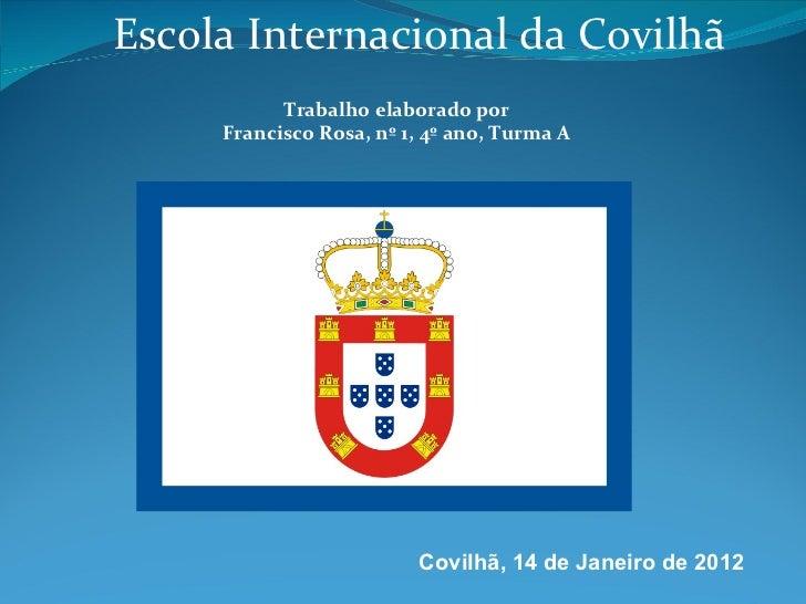 Escola Internacional da Covilhã Trabalho elaborado por Francisco Rosa, nº 1, 4º ano, Turma A Covilhã, 14 de Janeiro de 2012