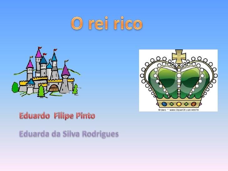 Era uma vez um reichamado Ricardo.                     Eu sou o rei mais                      rico do mundo!