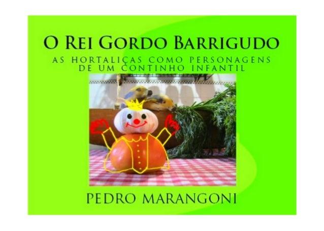 O REI GORDO BARRIGUDO PEDRO MARANGONI ©2000 pedro marangoni ebooksmarangoni@gmail.com O continho infantil O Rei Gordo Barr...