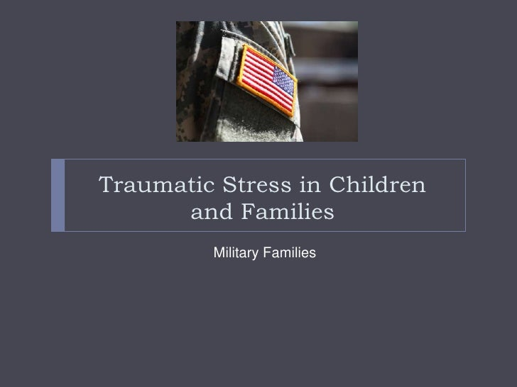 Traumatic Stress in Children      and Families         Military Families