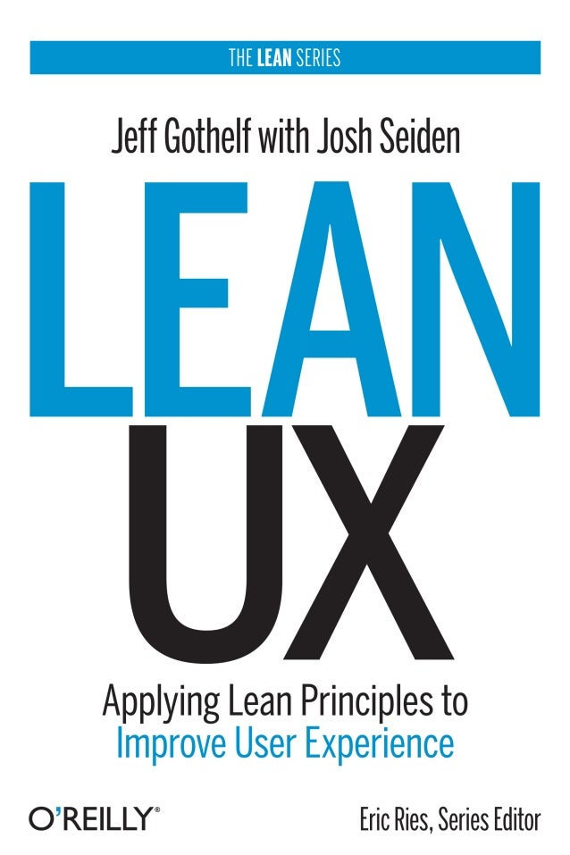 """Praise for Lean UX """"Customer Development and Lean Startup changed the way businesses are built, because even the smartest ..."""
