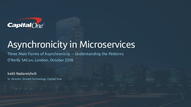 Asynchronicity in Microservices Three Main Forms of Asynchronicity – Understanding the Patterns O'Reilly SACon, London, Oc...