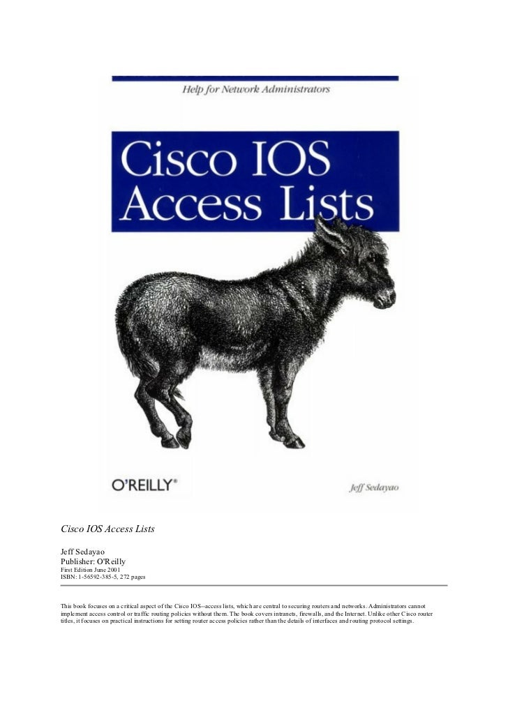 Cisco IOS Access ListsJeff SedayaoPublisher: OReillyFirst Edition June 2001ISBN: 1-56592-385-5, 272 pagesThis book focuses...