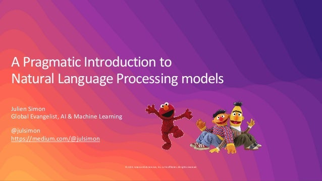 © 2019, Amazon Web Services, Inc. or its affiliates. All rights reserved. A Pragmatic Introduction to Natural Language Pro...
