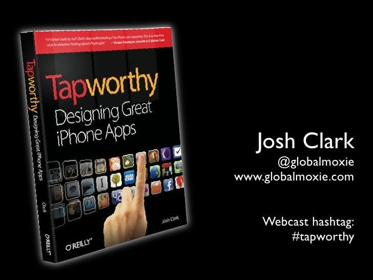 Josh Clark        @globalmoxie www.globalmoxie.com       Webcast hashtag:         #tapworthy