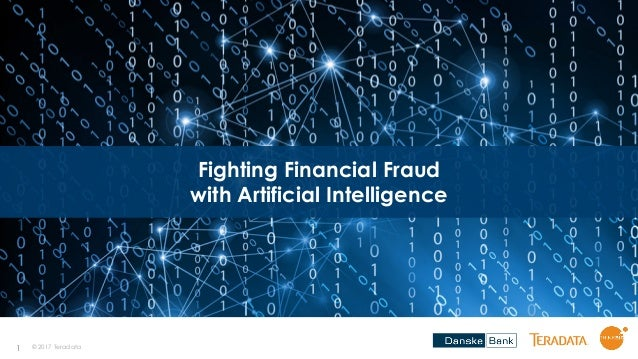 1 Fighting Financial Fraud with Artificial Intelligence © 2017 Teradata