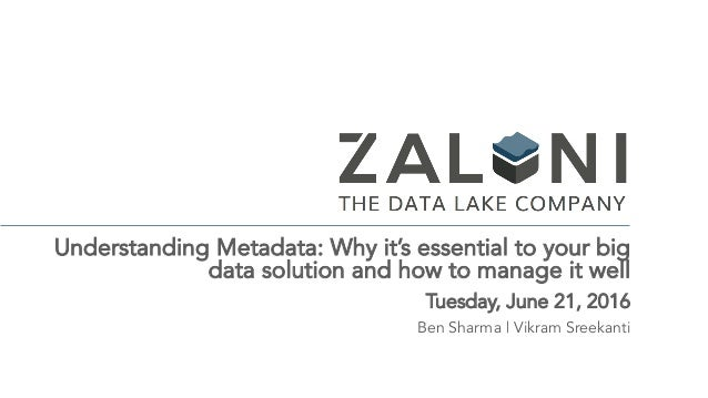 Understanding Metadata: Why it's essential to your big data solution and how to manage it well Tuesday, June 21, 2016 Ben ...