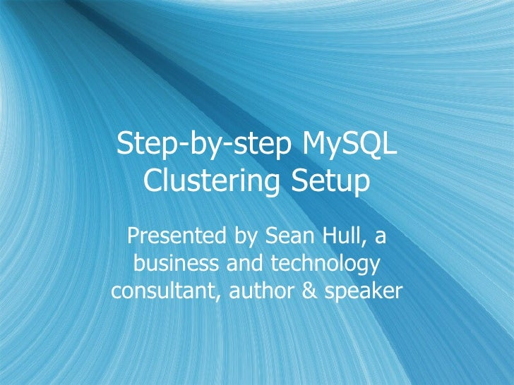 Step-by-step MySQL Clustering Setup Presented by Sean Hull, a business and technology consultant, author & speaker