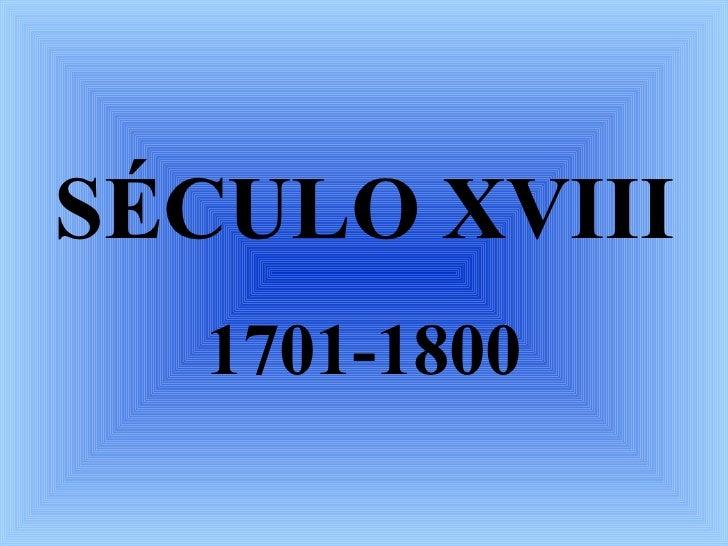SÉCULO XVIII 1701-1800