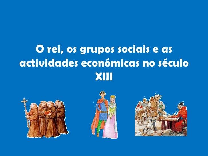 O rei, os grupos sociais e as actividades económicas no século XIII