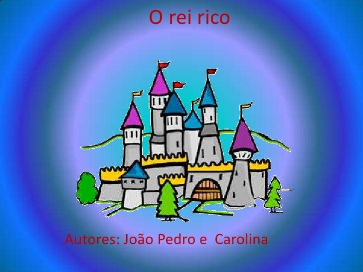 O rei ricoAutores: João Pedro e Carolina