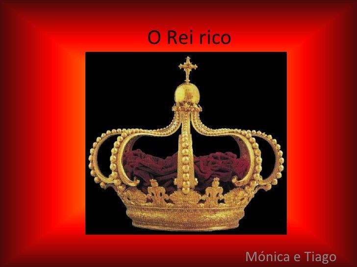 O Rei rico             Mónica e Tiago