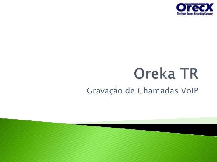 Oreka TR<br />Gravação de Chamadas VoIP<br />