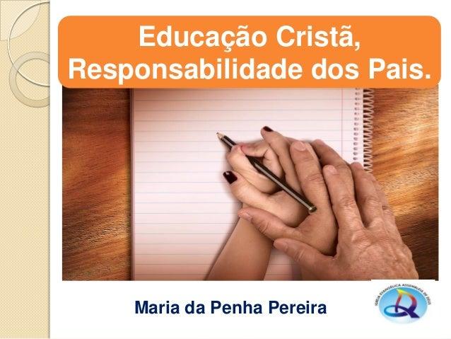 Educação Cristã, Responsabilidade dos Pais.  Maria da Penha Pereira