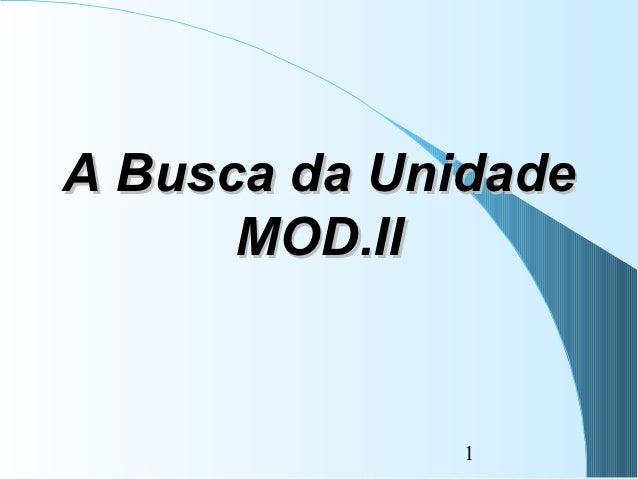 A Busca da Unidade      MOD.II              1